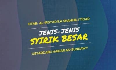 Jenis-Jenis Syirik Besar - Ceramah Agama Ustadz Abu Haidar