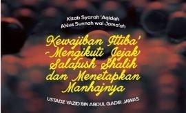 Kewajiban Ittiba' (Mengikuti Jejak) Salafush Shalih dan Menetapkan Manhajnya - Ustadz Yazid bin Abdul Qadir Jawas