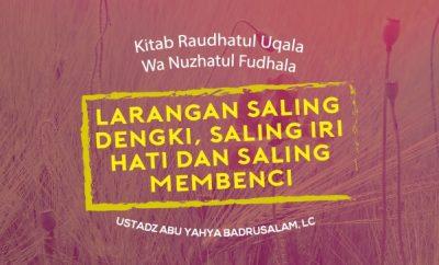 Larangan Saling Dengki, Saling Iri Hati dan Saling Membenci - Ustadz Abu Yahya Badrusalam