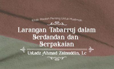 Larangan Tabarruj dalam Berdandan dan Berpakaian - Ustadz Ahmad Zainuddin