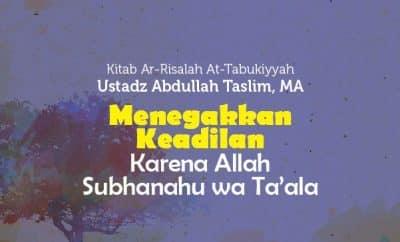 Menegakkan Keadilan Karena Allah Subhanahu wa Taala - Ustadz Abdullah Taslim