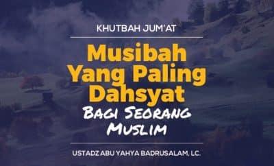 Musibah Yang Paling Dahsyat Bagi Seorang Muslim - Khutbah Jumat