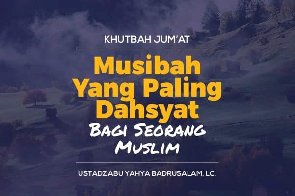 Musibah Yang Paling Dahsyat Bagi Seorang Muslim Radio