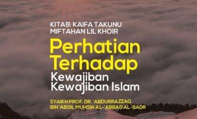 Perhatian Terhadap Kewajiban-Kewajiban Islam - Syaikh Abdurrazzaq