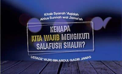 Kenapa Kita Wajib Mengikuti Salafush Shalih?