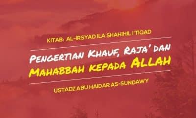 Ceramah Agama tentang Pengertian Khauf, Raja' dan Mahabbah kepada Allah Ustadz Abu Haidar