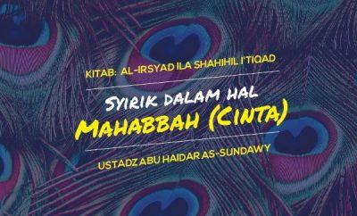 Ceramah Agama tentang Syirik dalam hal Mahabbah (Cinta) - Ustadz Abu Haidar