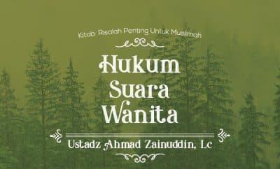 Ceramah Fiqih wanita - Hukum Suara Wanita - Risalah Penting Untuk Muslimah - Ustadz Ahmad Zainuddin