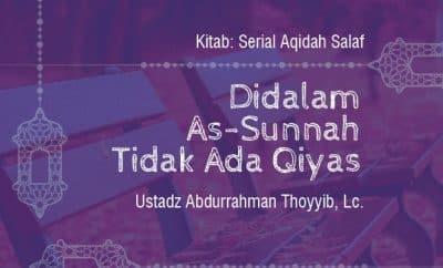Didalam As-Sunnah Tidak Ada Qiyas - Prinsip-Prinsip 'Aqidah Menurut Imam Ahmad
