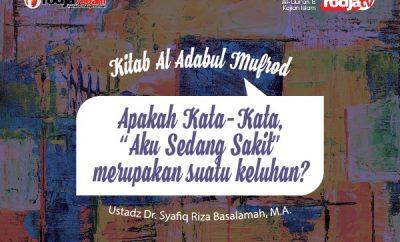 Download ceramah agama Islam tentang apakah kata-kata aku sedang sakit - Ustadz Syafiq Riza Basalamah