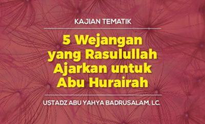 5 Wejangan Yang Rasulullah Ajarkan Untuk Abu Hurairah