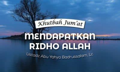 Khutbah Jum'at: Cara Mendapatkan Ridho Allah