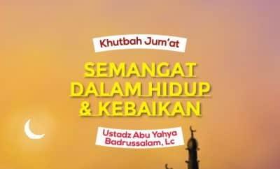 20190308 - Ustadz Badrusalam Lc - Khutbah Jumat - Kata Mutiara Semangat Dalam Hidup dan Kebaikan