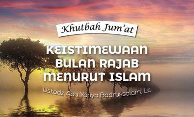 Khutbah Jumat singkat tentang Keistimewaan Bulan Rajab Menurut Islam