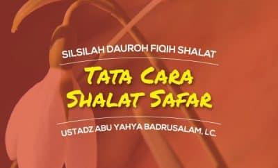 Tata Cara Shalat Safar - Silsilah Dauroh Fiqih Shalat