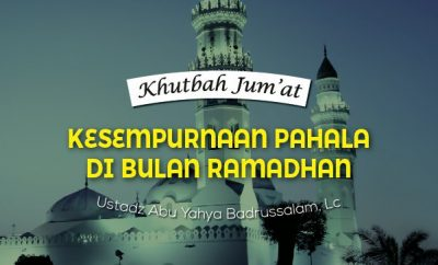 Download Khutbah Jumat Ramadhan - Kesempurnaan Pahala di Bulan Ramadhan