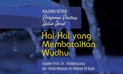 Download kajian Syaikh Abdurrazzaq tentang Hal-Hal Yang Membatalkan Wudhu
