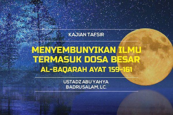 Menyembunyikan Ilmu Termasuk Dosa Besar - Tafsir Surat Al-Baqarah Ayat 159-161