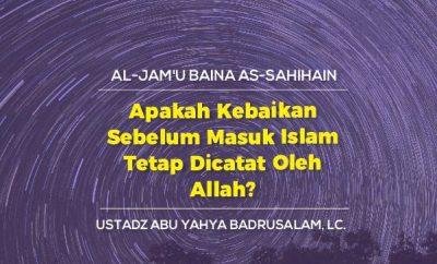 Download mp3 kajian Apakah Kebaikan Sebelum Masuk Islam Tetap Dicatat Oleh Allah