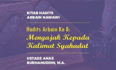 Download mp3 kajian hadits Arbain Ke 8 – Mengajak Kepada Kalimat Syahadat