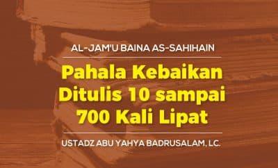 Pahala Kebaikan Ditulis 10 sampai 700 Kali Lipat