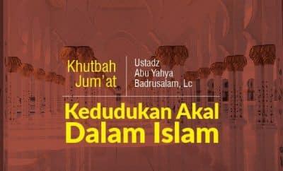 Khutbah Jumat Tentang Kedudukan Akal Pikiran Dalam Islam