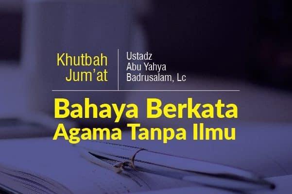 Download mp3 kajian Bahaya Berkata Agama Tanpa Ilmu