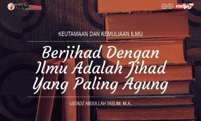Berjihad Dengan Ilmu Adalah Jihad Yang Paling Agung