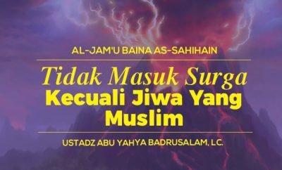 Download mp3 kajian Tidak Masuk Surga Kecuali Jiwa Yang Muslim