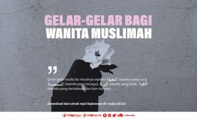 DOwnload mp3 kajian Gelar-Gelar Kemuliaan Bagi Wanita Muslimah Yang Menjaga Kemaluannya