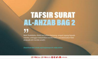 Mendahulukan Perintah Nabi – Tafsir Surat Al-Ahzab Bag 2