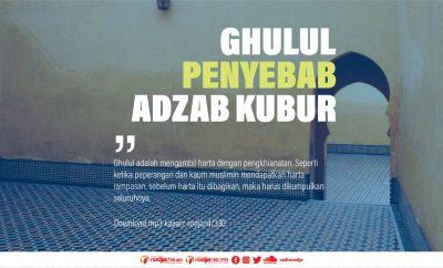 Download mp3 kajian Ghulul Penyebab Adzab Kubur