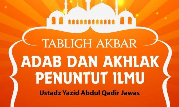 Adab dan Akhlak Penuntut Ilmu – Tabligh Akbar (Ustadz Yazid Abdul Qadir Jawas)