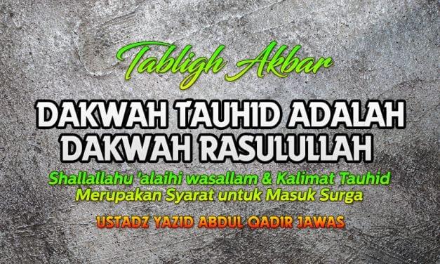 Dakwah Tauhid adalah Dakwah Rasulullah Shallallahu 'Alaihi wa Sallam – Tabligh Akbar (Ustadz Yazid Abdul Qadir Jawas)