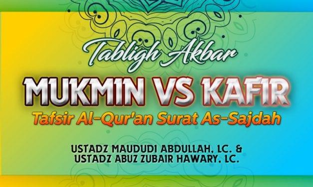 Mukmin VS Kafir – Tafsir Al-Qur'an Surat As-Sajdah (Ustadz Maududi Abdullah, Lc. dan Ustadz Abuz Zubair Hawary, Lc.)