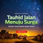 Tauhid Jalan Menuju Surga – Tabligh Akbar (Ustadz Yazid Abdul Qadir Jawas)