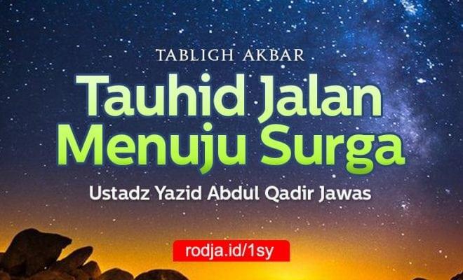 Tauhid Jalan Menuju Surga - Tabligh Akbar Ustadz Yazid Abdul Qadir Jawas