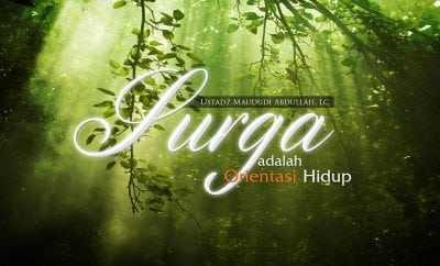 Ceramah Agama Islam: Surga adalah Orientasi Hidup (Ustadz Maududi Abdullah, Lc.)