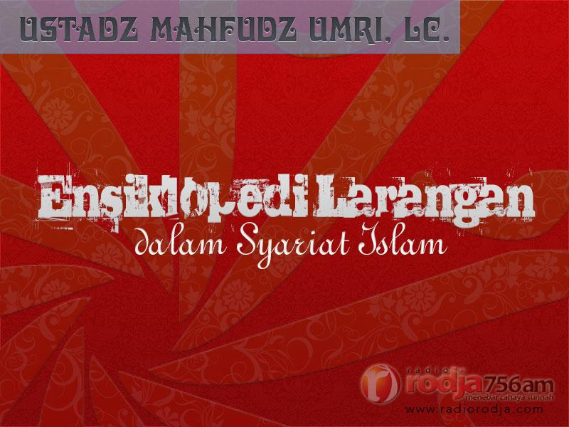 Larangan Duduk dengan Ahlul Bidah – Bagian ke-4 – Ensiklopedi Larangan dalam Islam (Ustadz Mahfudz Umri, Lc.)