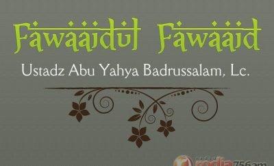 Download Ceramah Agama Islam: Kitab Fawaaidul Fawaaid - Ustadz Abu Yahya Badrussalam, Lc.