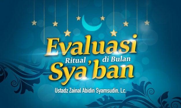 Evaluasi Ritual Bulan Syaban (Ustadz Zainal Abidin Syamsudin, Lc.)