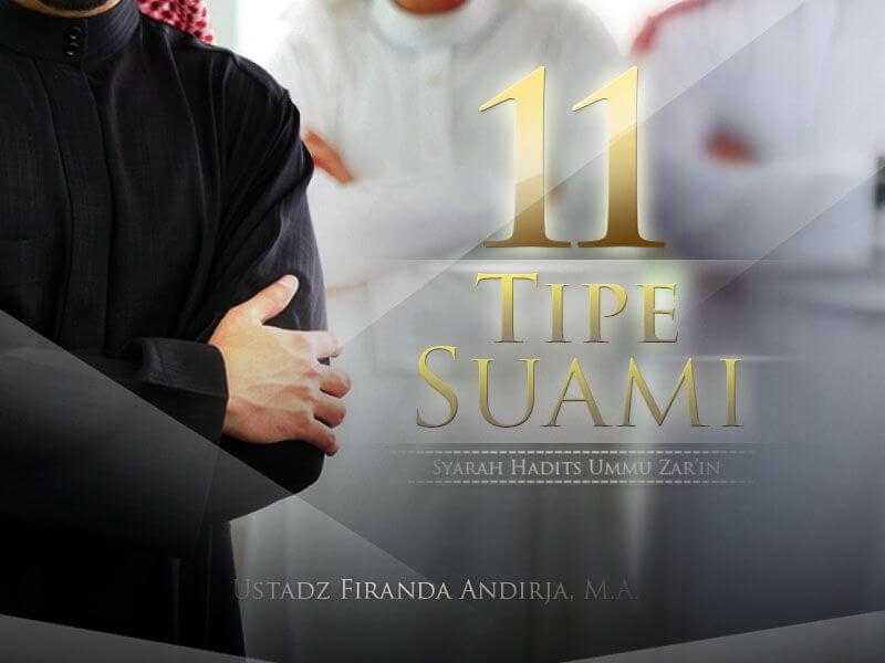 11 Tipe Suami (Syarah Hadits Ummu Zar'in) – (Ustadz Firanda Andirja, M.A.)