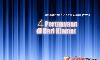 Download Ceramah Agama Islam: 4 Pertanyaan di Hari Kiamat (Ustadz Yazid Abdul Qadir Jawas)