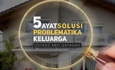 Download Ceramah Agama Islam: 5 Ayat Solusi Problematika Keluarga (Ustadz Abu Qatadah)