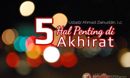 5 Hal Penting di Akhirat (Ustadz Ahmad Zainuddin, Lc.)
