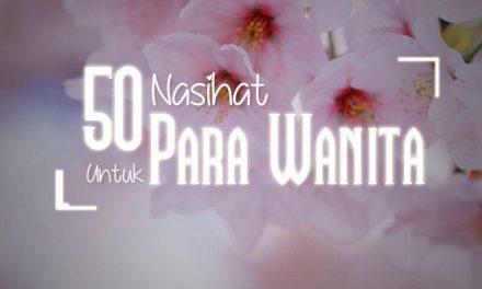 50 Nasihat untuk Para Wanita – Bagian ke-3 (Ustadz Abu Yahya Badrusalam, Lc.)