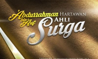 Download Ceramah Agama Islam: 'Abdurrahman bin 'Auf, Hartawan Ahli Surga (Ustadz Dr. Muhammad Arifin Badri, M.A.)