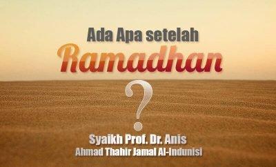 Download Ceramah Agama Islam: Ada Apa setelah Ramadhan? (Syaikh Prof. Dr. Anis Ahmad Thahir Jamal Al-Indunisi)