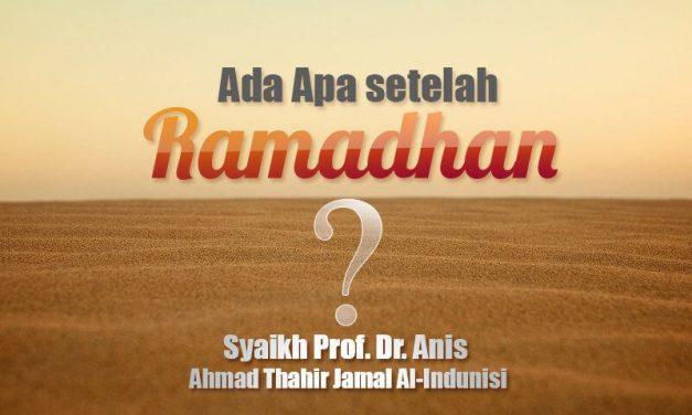 Ada Apa setelah Ramadhan? (Syaikh Prof. Dr. Anis Ahmad Thahir Jamal Al-Indunisi)