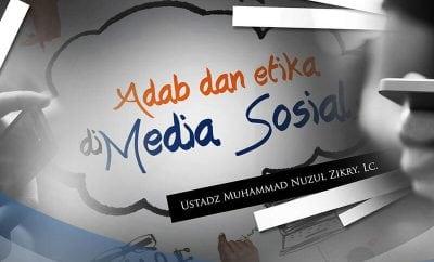 Download Ceramah Agama Islam: Adab dan Etika di Media Sosial (Ustadz Muhammad Nuzul Dzikry, Lc.)